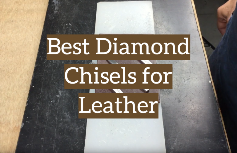 5 Best Diamond Chisels for Leather Review