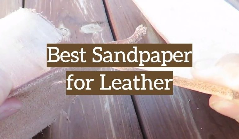 The Best Sandpaper for Leather
