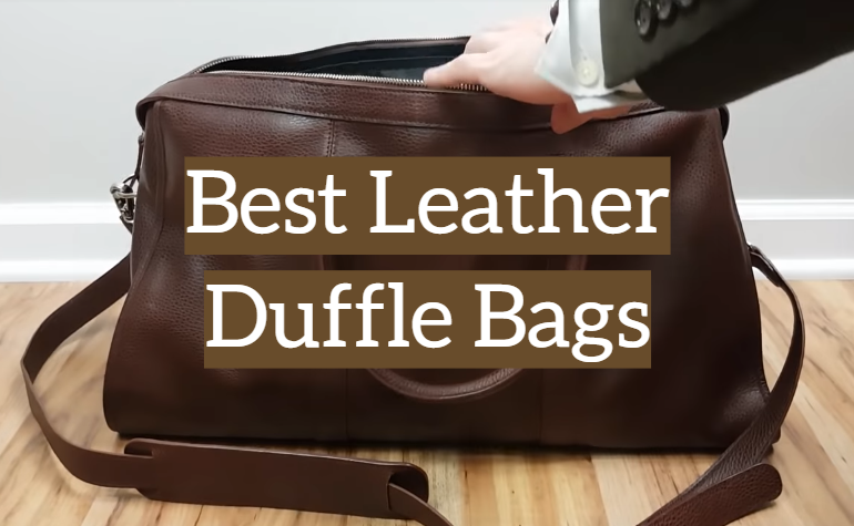 10 Best Leather Duffle Bags