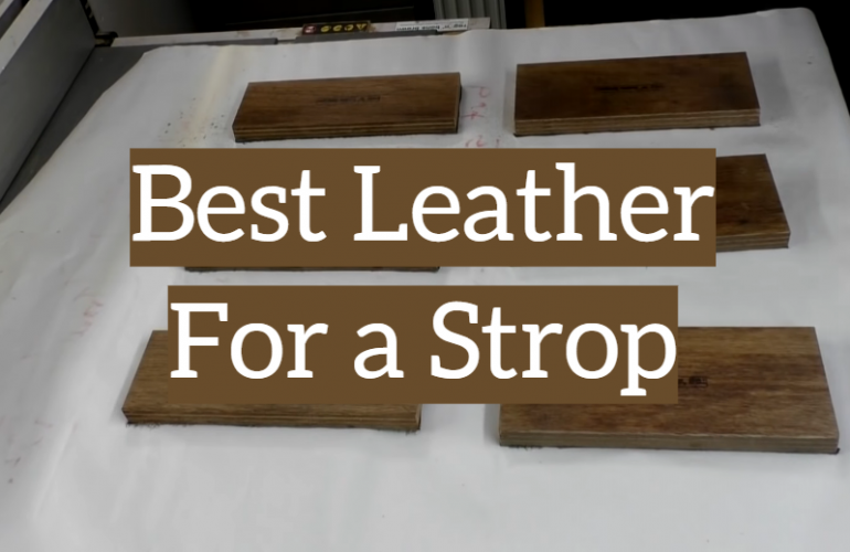 5 Best Leather For a Strop