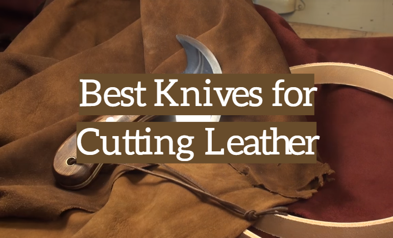 5 Best Knives for Cutting Leather
