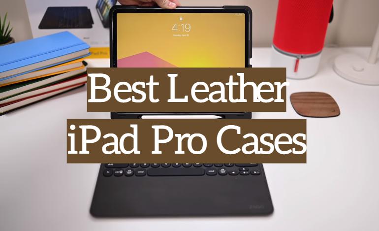 5 Best Leather iPad Pro Cases