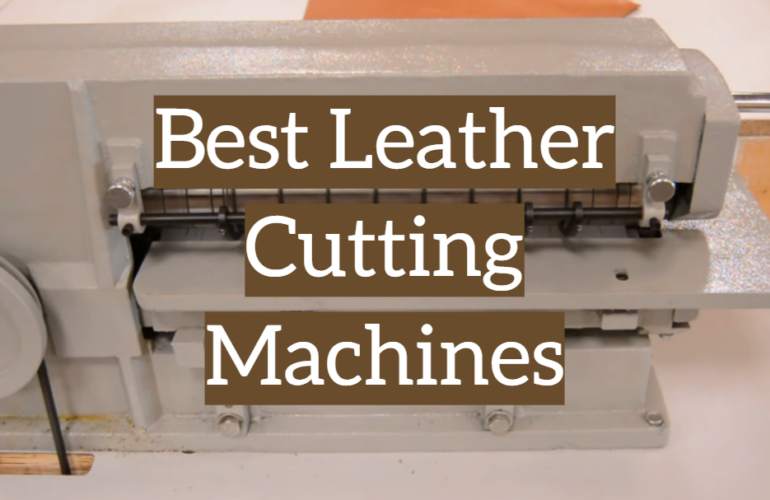 5 Best Leather Cutting Machines