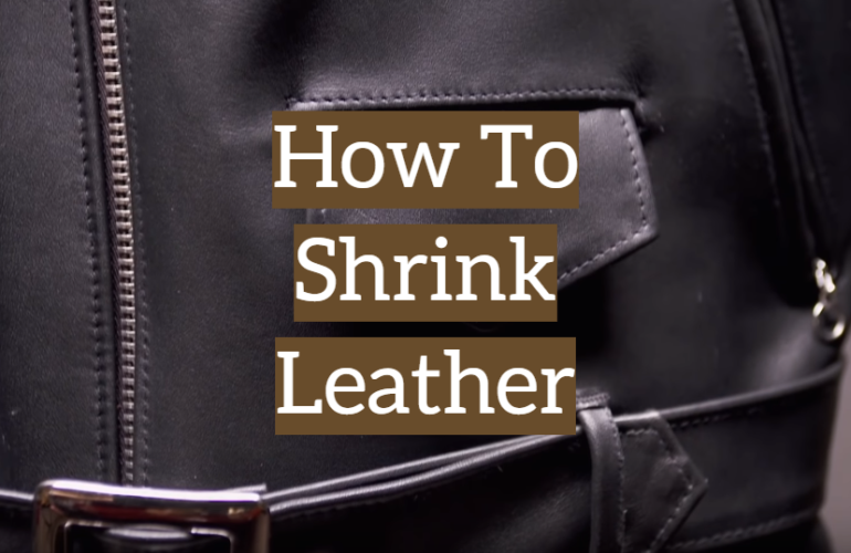 How To Shrink Leather: Guide for Craftsmen