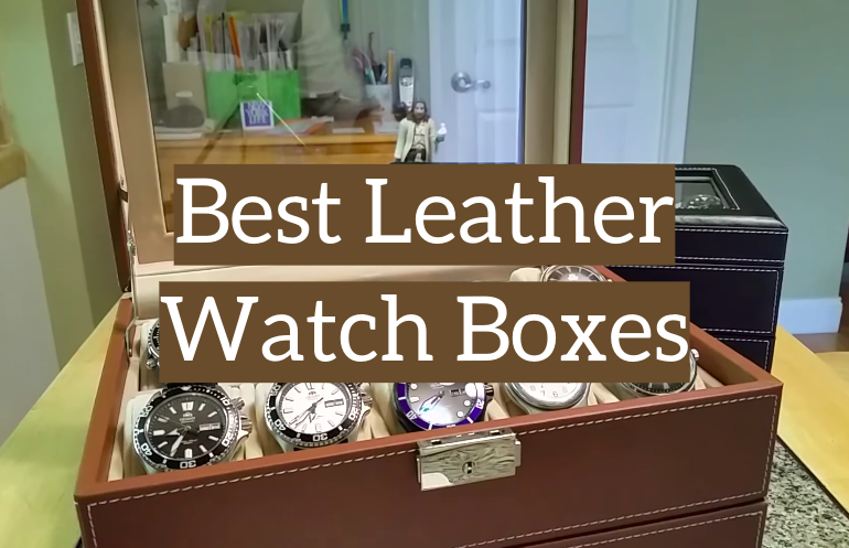 5 Best Leather Watch Boxes