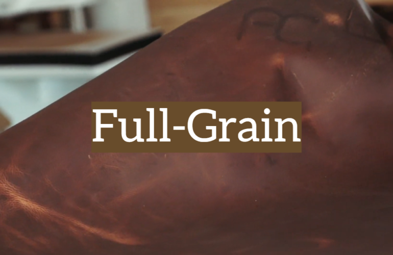 Full-Grain Leather Definition, Care and Benefits
