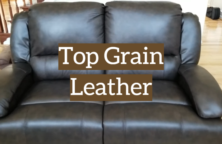 What is Top Grain Leather: Features, Types, and Tests
